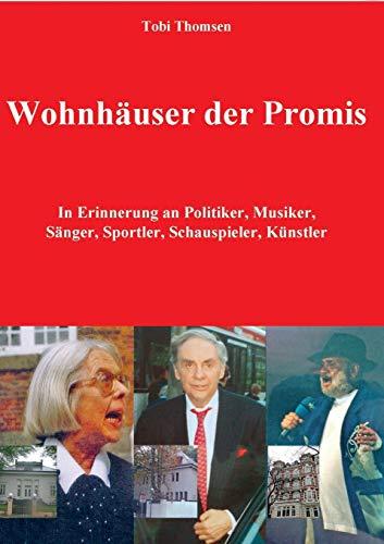 Wohnhäuser der Promis: In Erinnerung an Politiker, Musiker, Sänger, Sportler, Schauspieler, Künstler