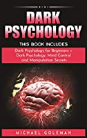 Dark Psychology: This Book Includes: Dark Psychology for Beginners + Dark Psychology, Mind Control and Manipulation Secrets