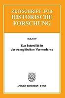 Das Interdikt in Der Europaischen Vormoderne (Zeitschrift Fur Historische Forschung. Beihefte)