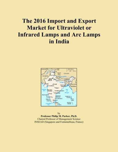 The 2016 Import and Export Market for Ultraviolet or Infrared Lamps and Arc Lamps in India
