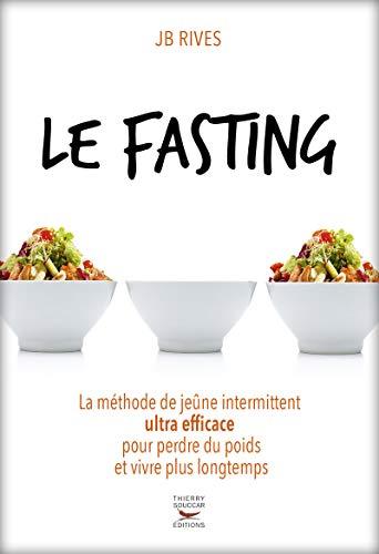 Le Fasting La Methode De Jeune Intermittent Ultra Efficace Pour Perdre Du Poids Et Vivre Longtemps