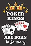 Poker Kings Are Born In January: Poker gifts. This Poker Notebook / Poker Journal Notepad is 6x9in with 110+ lined ruled pages, great for birthdays & ... Poker presents. Gifts for Poker Players.