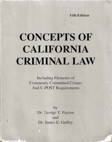 Concepts of California Criminal Law (Including Elements of Commonly Committed Crimes and C-post Requ