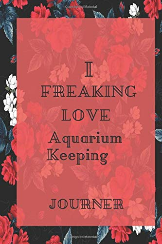 I freaking love Aquarium Keeping Journal: Flowers Vintage Floral Journals / NOTEBOOK Flowers Gift,(Vintage Flower and Wildflowers Designs , Old Paper, ... Diary, Composition Book), Lined Journal
