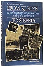From Kletzk to Siberia: A yeshivah bachur's wanderings during the holocaust