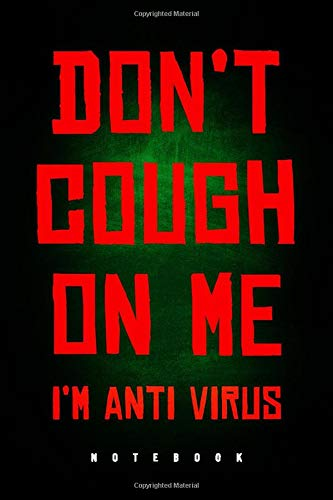 Don't Cough On Me I'm Anti Virus - Notebook: Funny Journal To Write In / Unique Diary / Cough Etiquette Gag Gift
