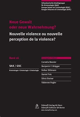 Neue Gewalt oder neue Wahrnehmung?/Nouvelle violence ou nouvelle perception de la violence?: Kriminologie - Criminologie - Criminologia (Schweizerische Arbeitsgruppe für Kriminologie)