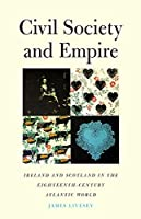 Civil Society and Empire: Ireland and Scotland in the Eighteenth-Century Atlantic World (The Lewis Walpole Series in Eighteenth-Century Culture and History)