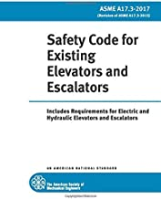 ASME A17.3-2017: Safety Code for Existing Elevators and Escalators: Includes Requirements for Electric and Hydraulic Elevators and Escalators