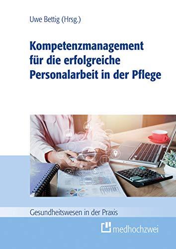 Kompetenzmanagement für die erfolgreiche Personalarbeit in der Pflege (Gesundheitswesen in der Praxis)
