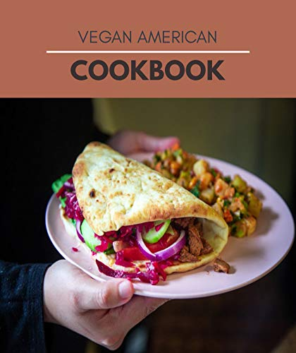Vegan American Cookbook: Mouthwatering Recipes from Tamales to Churros | American Cooking with Authentic Flavor (English Edition)