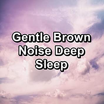 Gentle Brown Noise Deep Sleep