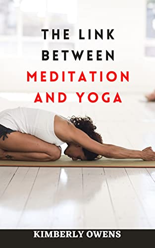 The Link Between Meditation and Yoga: Relieve Stress and Manage Anxiety by Learning Different Meditating and Yoga Techniques (English Edition)