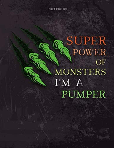 Lined Notebook Journal Super Power of Monsters, I'm A Pumper Job Title Working Cover: Daily, Simple, Pretty, Appointment , 21.59 x 27.94 cm, A4, Daily, Wedding, Over 110 Pages, 8.5 x 11 inch