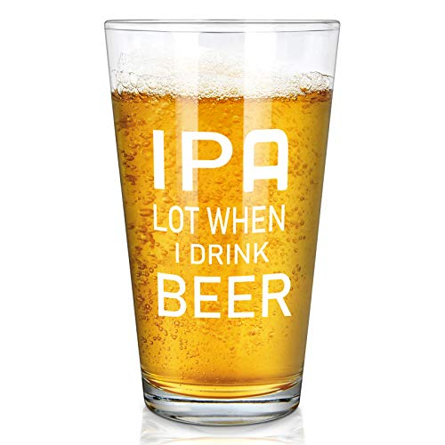 IPA A Lot When I Drink Beer Glass, Cool Beer Gifts for Men Women Dad Husband Friend Beer Lovers, Great Birthday Holiday Christmas Retirement Gift, 15oz Drinking Glass