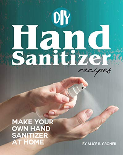 DIY Hand Sanitizer Recipes: Make your own Hand Sanitizer at home