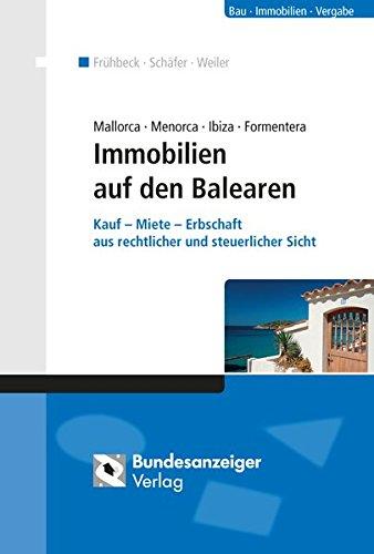 Mallorca Menorca Ibiza Formentera - Immobilien auf den Balearen: Kauf - Miete - Erbschaft aus rechtlicher und steuerlicher Sicht
