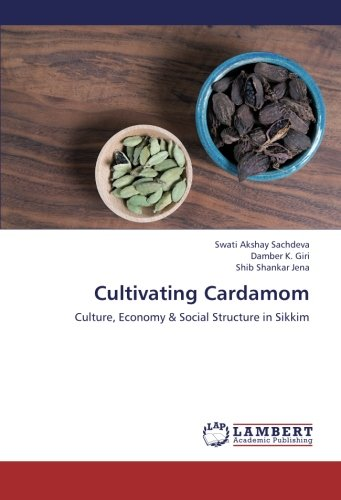 Cultivating Cardamom: Culture, Economy & Social Structure in Sikkim