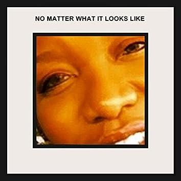 No Matter What It Looks Like