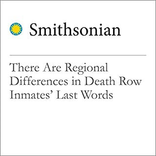 There Are Regional Differences in Death Row Inmates' Last Words                   By:                                                                                                                                 Rachel Nuwer                               Narrated by:                                                                                                                                 Mark Schectman                      Length: 3 mins     Not rated yet     Overall 0.0
