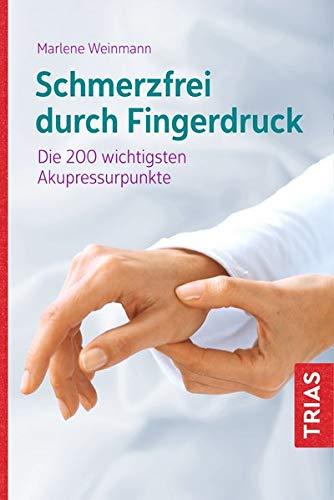 Schmerzfrei durch Fingerdruck: Die 200 wichtigsten Akupressurpunkte