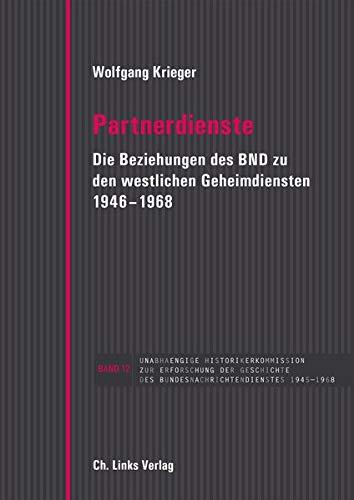 Partnerdienste: Die Beziehungen des BND zu den westlichen Geheimdiensten 1946–1968 (Veröffentlichungen der Unabhängigen Historikerkommission zur Erforschung der Geschichte des BND)
