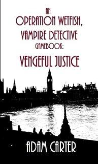 Vengeful Justice: An Operation WetFish, Vampire Detective gamebook: Volume 1