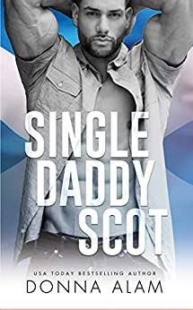 Single Daddy Scot: A Single Dad Romance (Hot Scots Book 4) by [Donna Alam]