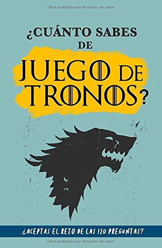 ¿Cuánto sabes de Juego de Tronos?: ¿Aceptas el reto de las 120 preguntas? Libro de Juego de Tronos para fans. Libro de Juego de Tronos en español. Libro Game of Thrones con preguntas y respuestas