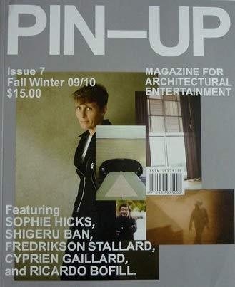 Pin-Up Magazine Issue #7 (Fall, 2009/2010) Featuring Sophie Hicks, Shigeru Ban, Fredrikson Stallard, Cyprien Gallard and Ricardo Bofill
