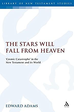 The Stars Will Fall From Heaven: 'Cosmic Catastrophe' in the New Testament and its World (The Library of New Testament Studies)