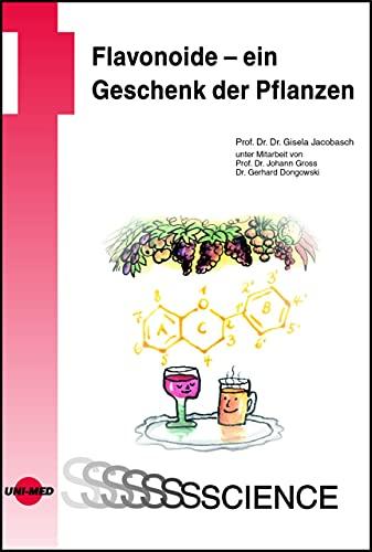 Flavonoide - ein Geschenk der Pflanzen (UNI-MED Science) (German Edition)