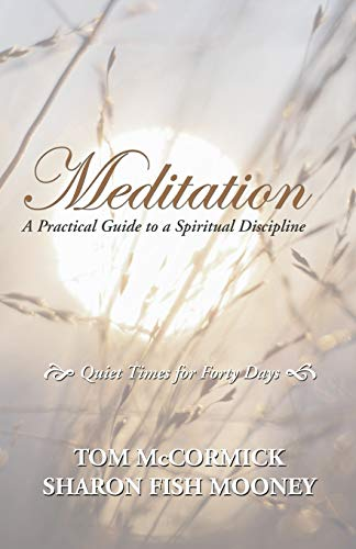 Meditation: A Practical Guide to a Spiritual Discipline: Quiet Times for Forty Days