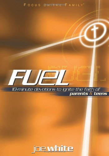 Fuel: Devotions to Ignite the Faith of Parents and Teens (Focus on the Family Books)
