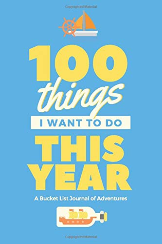 100 THINGS I WANT TO DO THIS YEAR: A Bucket List Book For Kids (Summer Bucket List Journal for Kids)