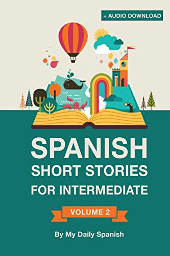 Spanish: Short Stories for Intermediate Level: Improve your Spanish listening comprehension skills with ten Spanish stories for intermediate level (Volume 2)