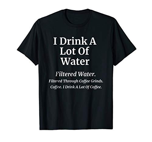 I Drink A Lot Of Coffee Funny Coffee Joke Shirt