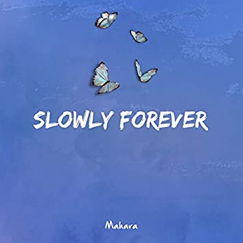 Slowly Forever