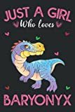 """Just A Girl Who Loves Baryonyxs: Baryonyx Animals Notebook Journals For Women, Girls, and Kids - 100 pages 6 x 9"""""""
