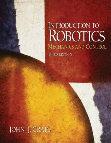 Introduction to Robotics: Mechanics and Control (3rd Edition)