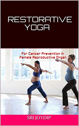 Restorative Yoga : For Cancer Prevention in Female Reproductive Organ (English Edition)