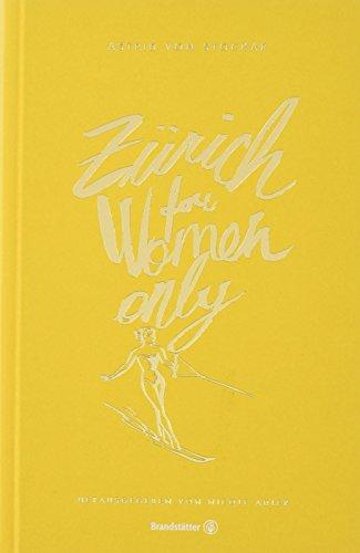 Der Reiseführer für Frauen: Zürich for Women only. Mit Insider-Tipps von Meta Hiltebrand, Nadja Schildknecht, Dominique Rinderknecht, uvm.