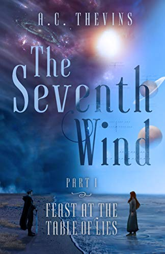 The Seventh Wind Part 1: Feast at the Table of Lies (English Edition)