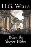 When the Sleeper Wakes by H. G. Wells, Science Fiction, Classics, Literary - H. G. Wells