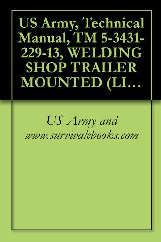 US Army, Technical Manual, TM 5-3431-229-13, WELDING SHOP TRAILER MOUNTED (LIBBY MODEL UNASSIGNED) (FSN 3431-935-7821) (English Edition)