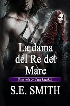 La dama del Re del Mare (I Sette Regni Vol. 2) (Italian Edition) par [S.E. Smith, Ernesto Pavan]