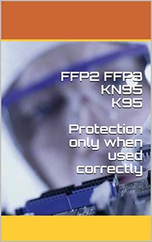 FFP2 FFP3 KN95 K95 Protection only when used correctly (English Edition)