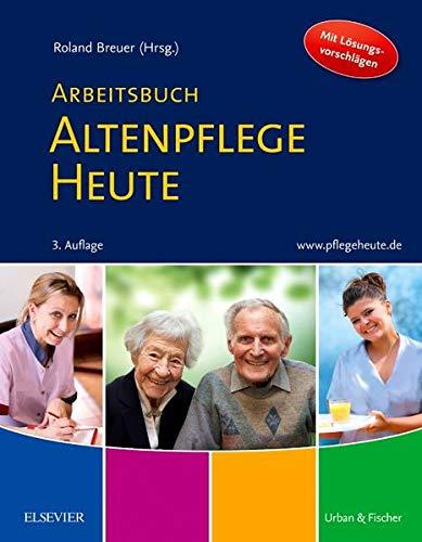 Arbeitsbuch Altenpflege Heute: Unterricht begleiten - Prüfung vorbereiten (Altenpflege Heute Set mit Arbeitsbuch)