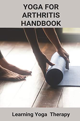 Yoga For Arthritis Handbook: Learning Yoga Therapy: Arthritis Causes