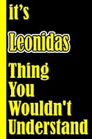 """It's Leonidas Thing You Wouldn't Understand: Notebook Journal For An Awesome Leonidas 